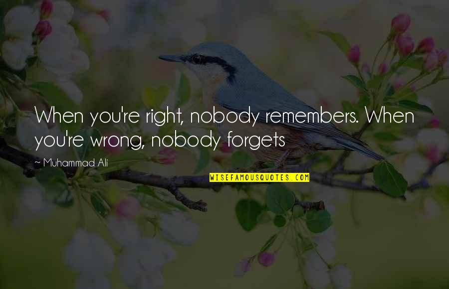Small Moments Of Happiness Quotes By Muhammad Ali: When you're right, nobody remembers. When you're wrong,