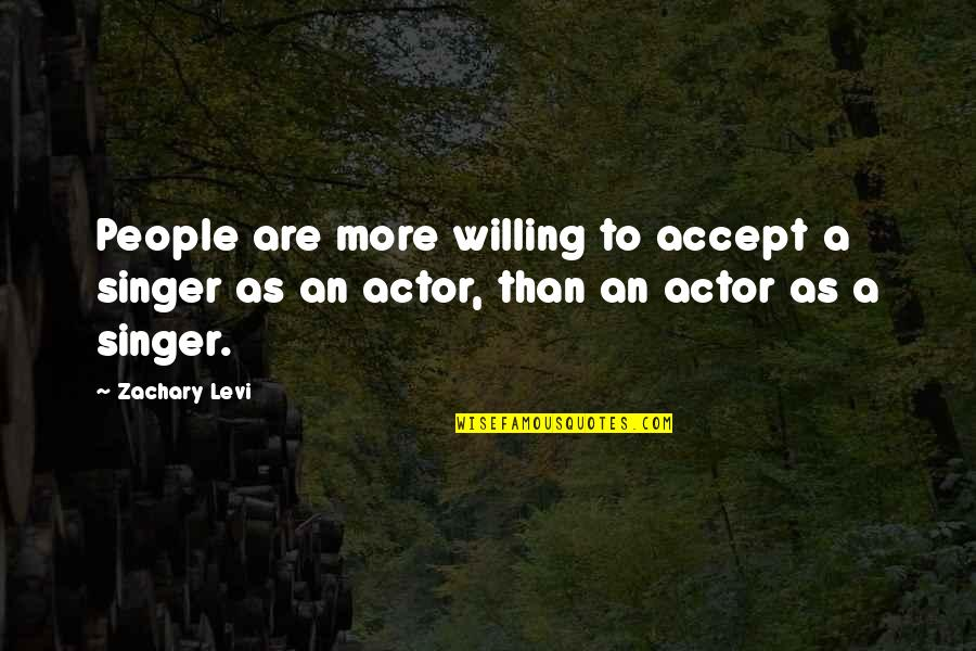 Small Moments Of Happiness Quotes By Zachary Levi: People are more willing to accept a singer