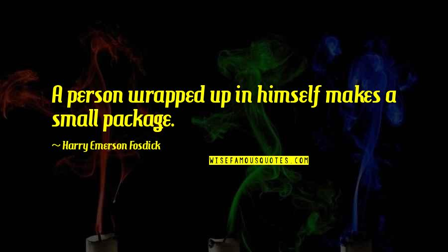 Small Package Quotes By Harry Emerson Fosdick: A person wrapped up in himself makes a