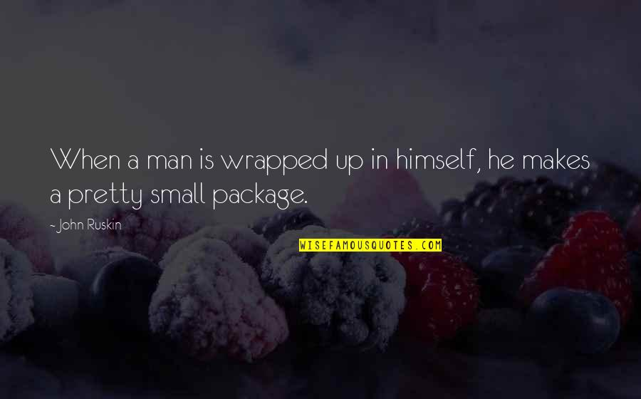 Small Package Quotes By John Ruskin: When a man is wrapped up in himself,