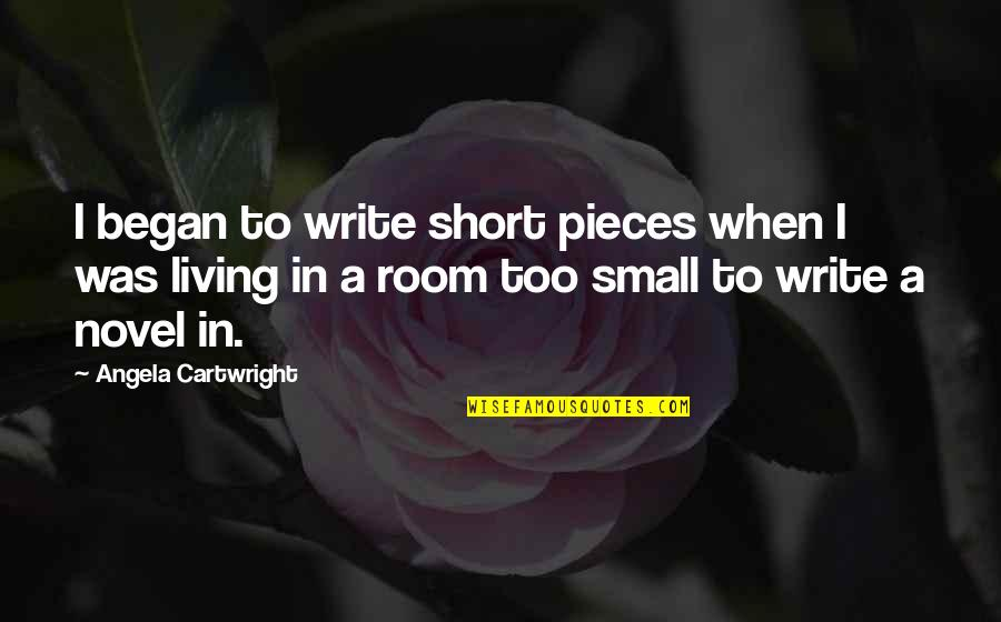 Small Rooms Quotes By Angela Cartwright: I began to write short pieces when I