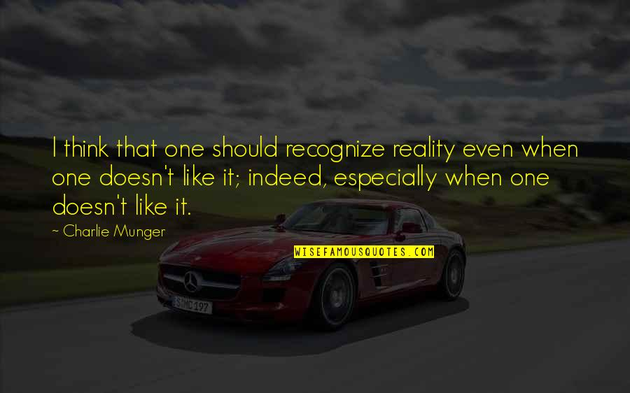 Small Rooms Quotes By Charlie Munger: I think that one should recognize reality even