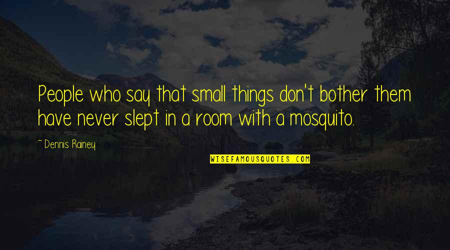 Small Rooms Quotes By Dennis Rainey: People who say that small things don't bother
