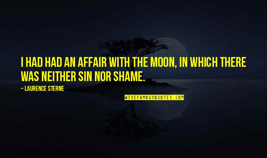 Small Rooms Quotes By Laurence Sterne: I had had an affair with the moon,