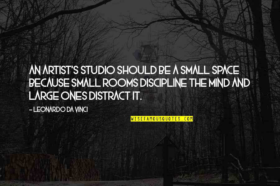 Small Rooms Quotes By Leonardo Da Vinci: An artist's studio should be a small space