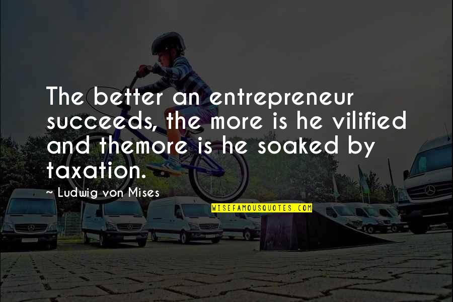 Small Rooms Quotes By Ludwig Von Mises: The better an entrepreneur succeeds, the more is