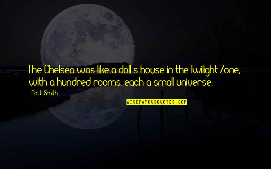 Small Rooms Quotes By Patti Smith: The Chelsea was like a doll's house in