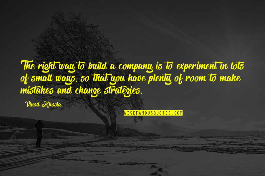 Small Rooms Quotes By Vinod Khosla: The right way to build a company is