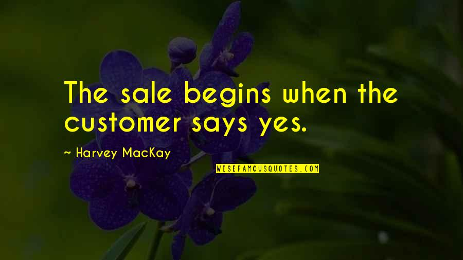 Small Son Quotes By Harvey MacKay: The sale begins when the customer says yes.