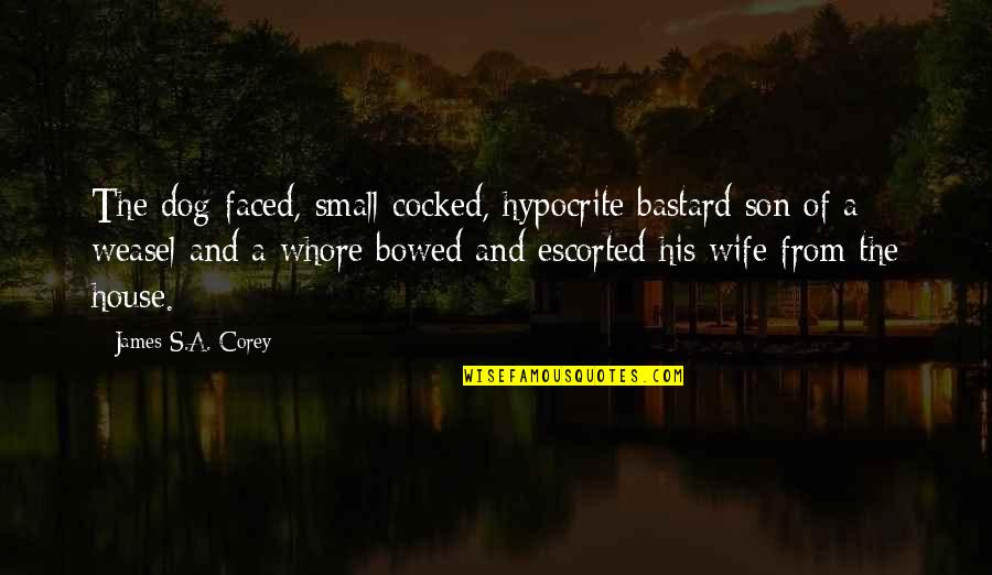 Small Son Quotes By James S.A. Corey: The dog-faced, small-cocked, hypocrite bastard son of a