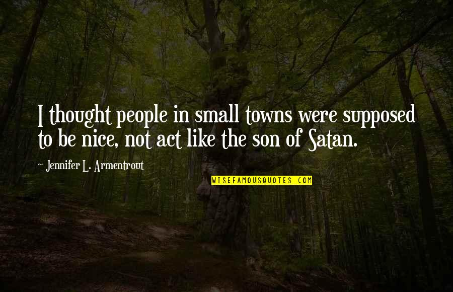 Small Son Quotes By Jennifer L. Armentrout: I thought people in small towns were supposed