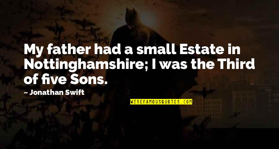 Small Son Quotes By Jonathan Swift: My father had a small Estate in Nottinghamshire;
