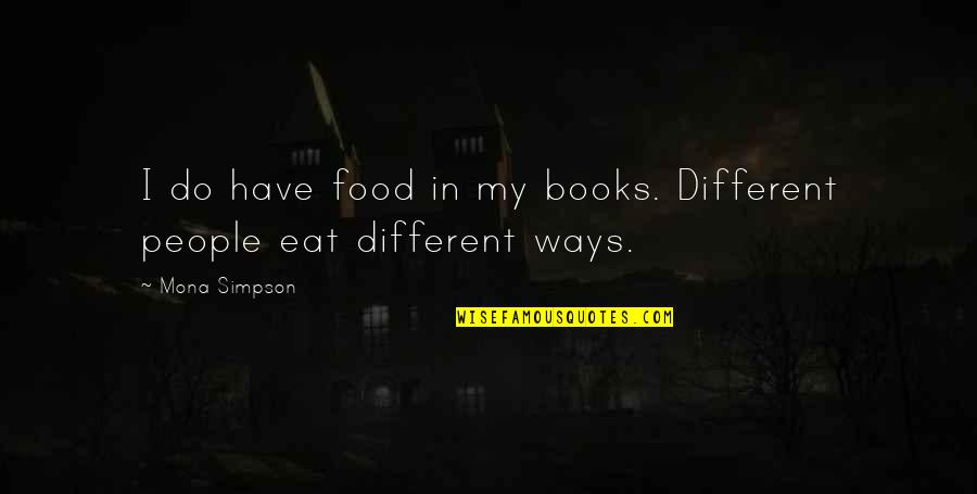 Small Son Quotes By Mona Simpson: I do have food in my books. Different
