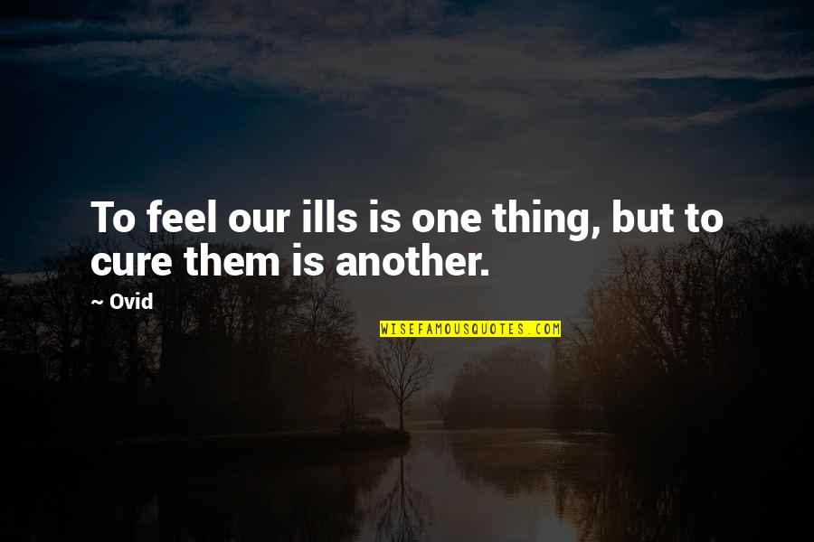Small Son Quotes By Ovid: To feel our ills is one thing, but