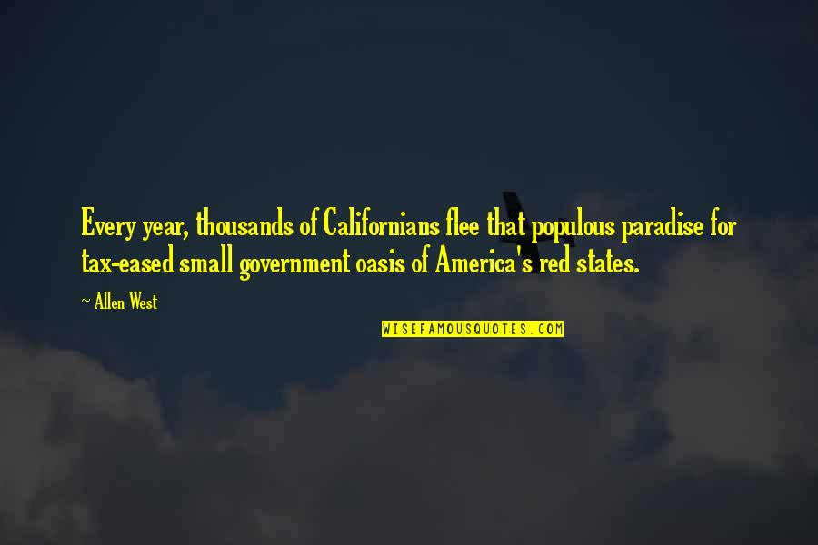 Small States Quotes By Allen West: Every year, thousands of Californians flee that populous
