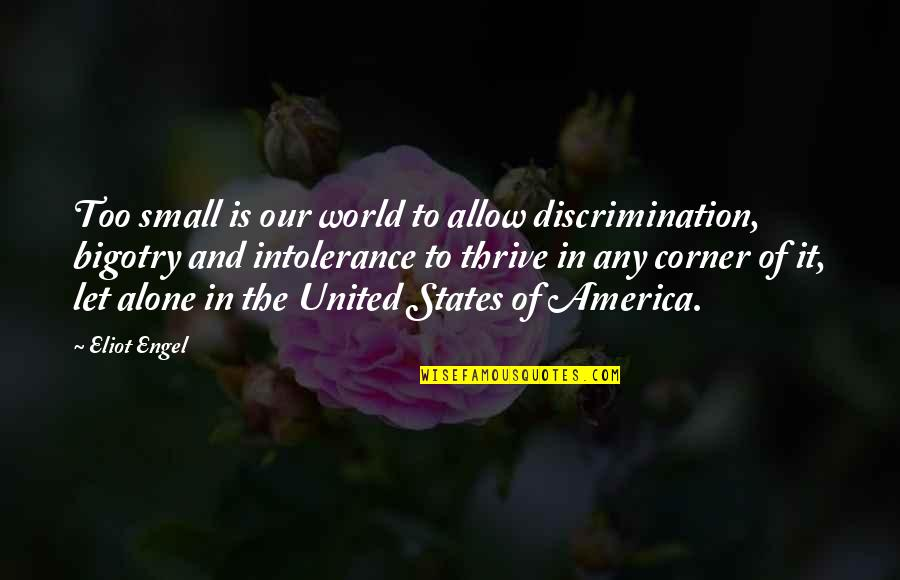 Small States Quotes By Eliot Engel: Too small is our world to allow discrimination,