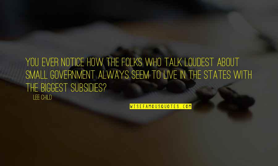 Small States Quotes By Lee Child: You ever notice how the folks who talk