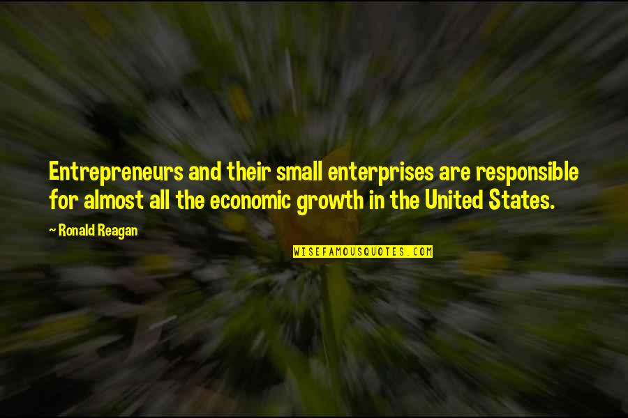 Small States Quotes By Ronald Reagan: Entrepreneurs and their small enterprises are responsible for