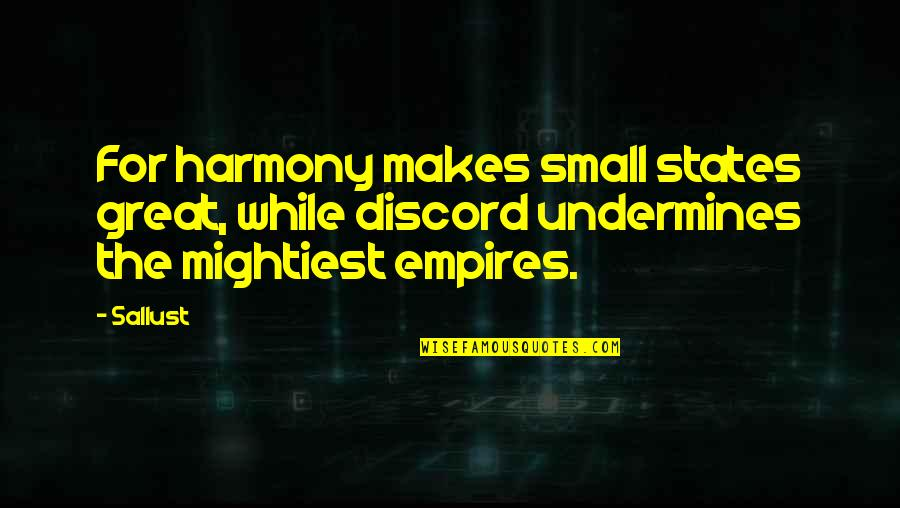 Small States Quotes By Sallust: For harmony makes small states great, while discord