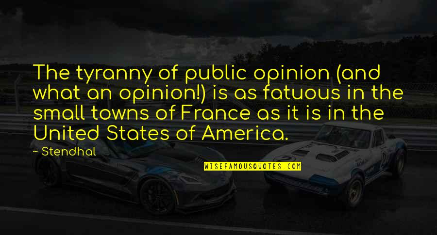 Small States Quotes By Stendhal: The tyranny of public opinion (and what an
