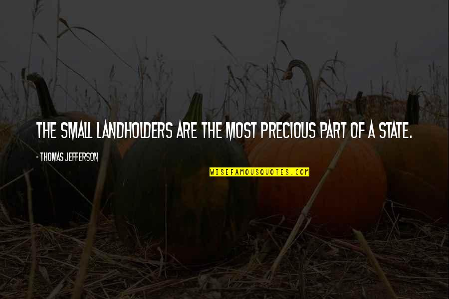 Small States Quotes By Thomas Jefferson: The small landholders are the most precious part