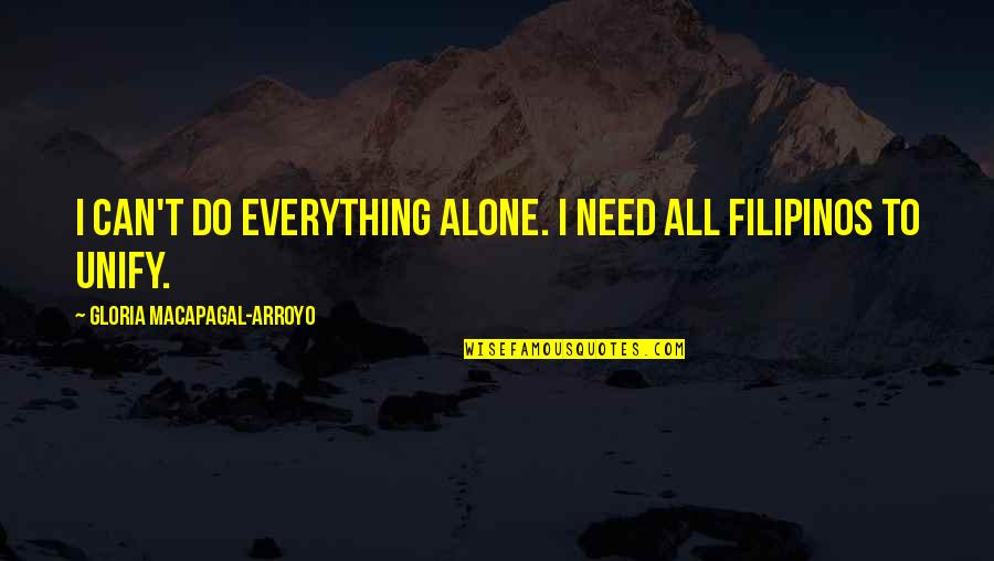 Small Things Making A Difference Quotes By Gloria Macapagal-Arroyo: I can't do everything alone. I need all