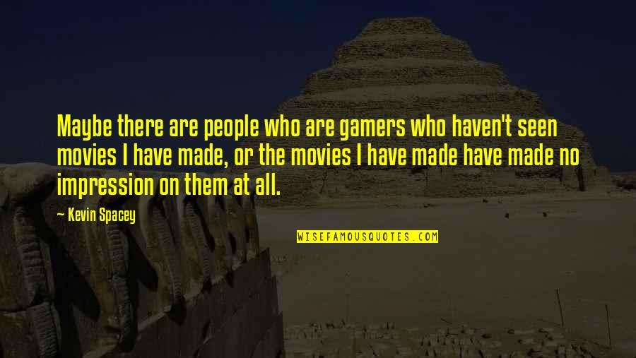 Small Things Making A Difference Quotes By Kevin Spacey: Maybe there are people who are gamers who