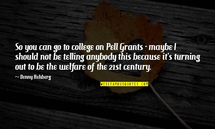 Small Town Friends Quotes By Denny Rehberg: So you can go to college on Pell