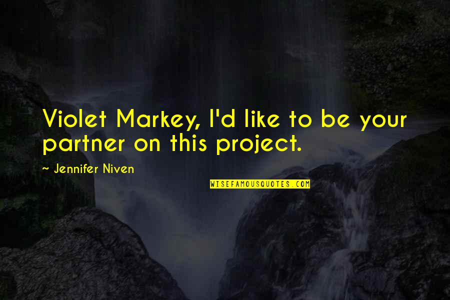 Small Town Friends Quotes By Jennifer Niven: Violet Markey, I'd like to be your partner