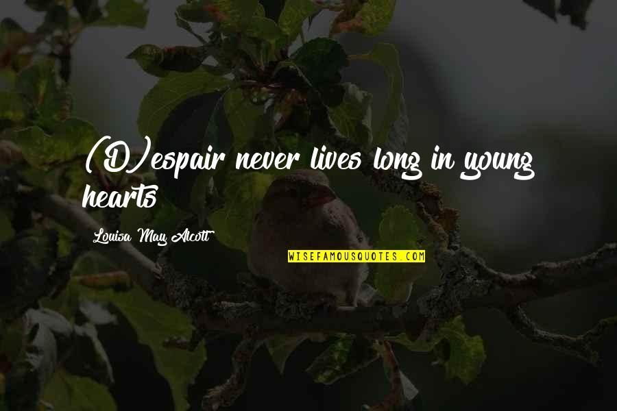 Small Town Friends Quotes By Louisa May Alcott: (D)espair never lives long in young hearts
