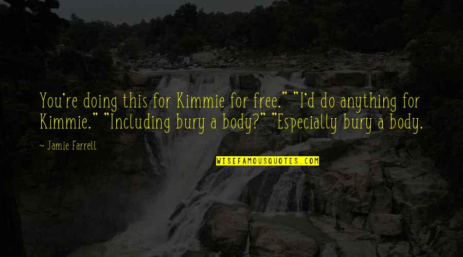 "Small Town Funny Quotes By Jamie Farrell: You're doing this for Kimmie for free."" ""I'd"
