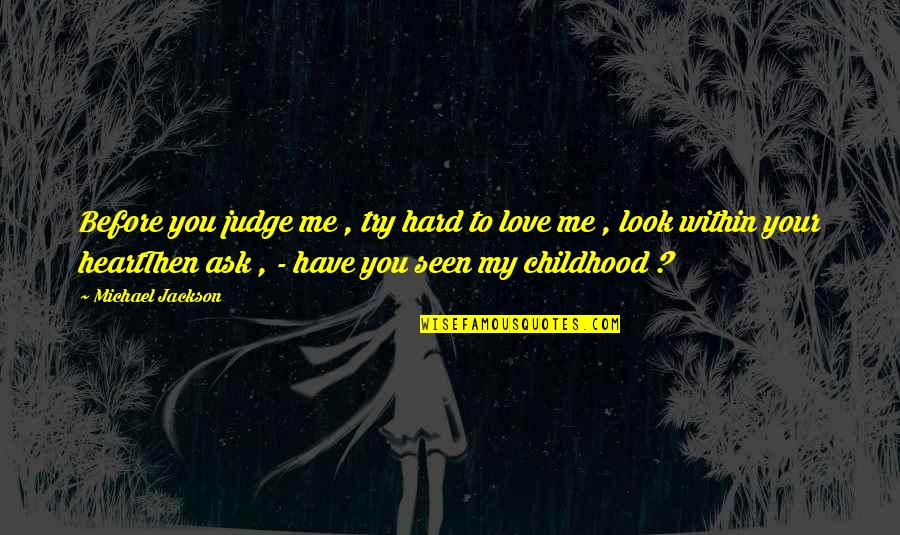 Small Town Girl Quotes By Michael Jackson: Before you judge me , try hard to