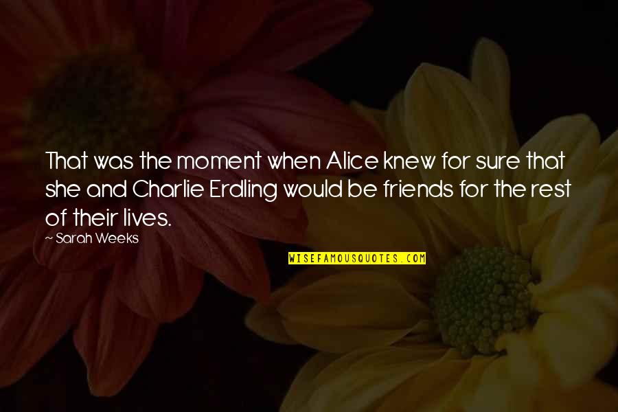 Small Town Girl Quotes By Sarah Weeks: That was the moment when Alice knew for