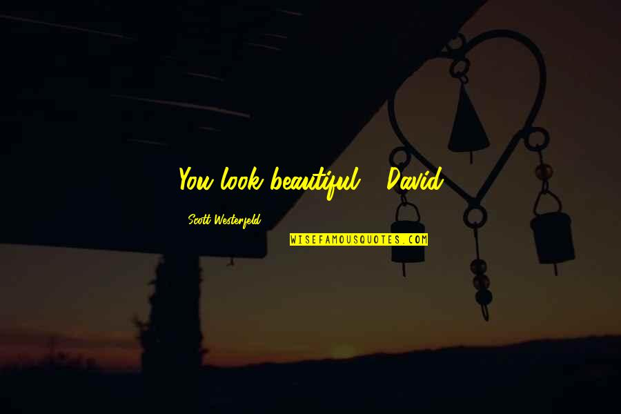 Small Town Girl Quotes By Scott Westerfeld: You look beautiful - David