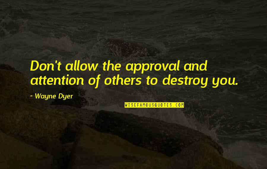 Small Town Girl Quotes By Wayne Dyer: Don't allow the approval and attention of others