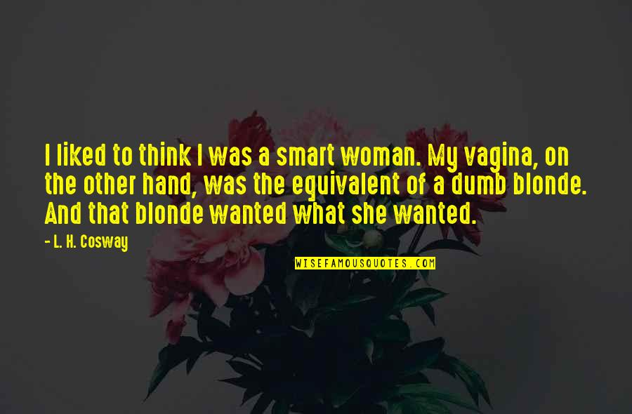 Smart Dumb Blonde Quotes By L. H. Cosway: I liked to think I was a smart