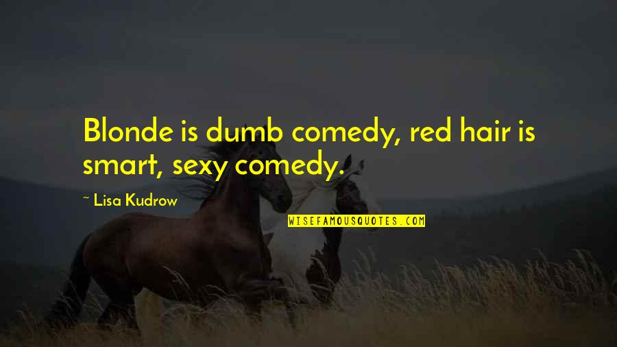 Smart Dumb Blonde Quotes By Lisa Kudrow: Blonde is dumb comedy, red hair is smart,