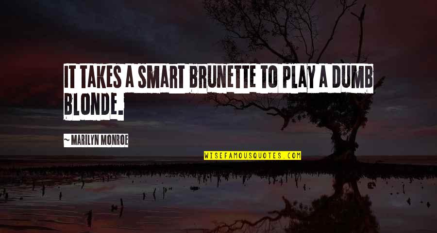 Smart Dumb Blonde Quotes By Marilyn Monroe: It takes a smart brunette to play a