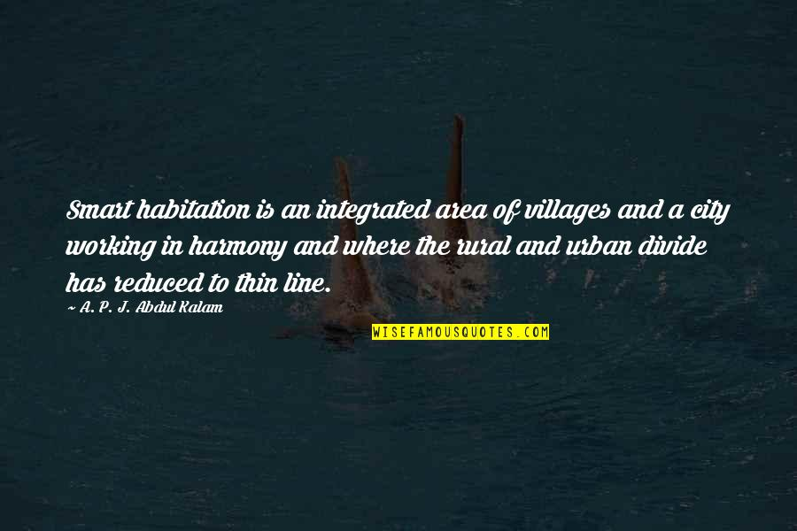Smart'n'civ'lize Quotes By A. P. J. Abdul Kalam: Smart habitation is an integrated area of villages