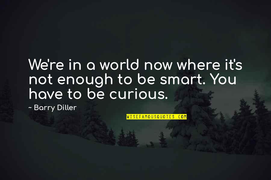 Smart'n'civ'lize Quotes By Barry Diller: We're in a world now where it's not