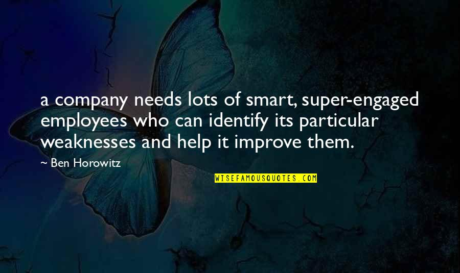 Smart'n'civ'lize Quotes By Ben Horowitz: a company needs lots of smart, super-engaged employees