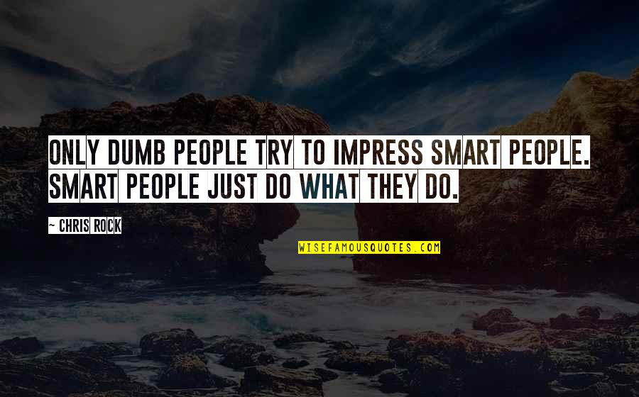 Smart'n'civ'lize Quotes By Chris Rock: Only dumb people try to impress smart people.