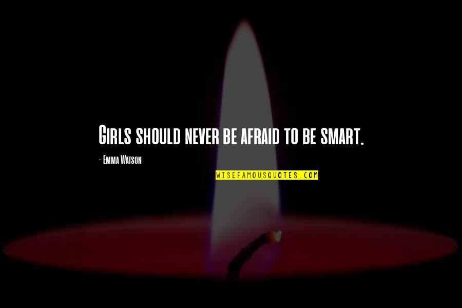 Smart'n'civ'lize Quotes By Emma Watson: Girls should never be afraid to be smart.