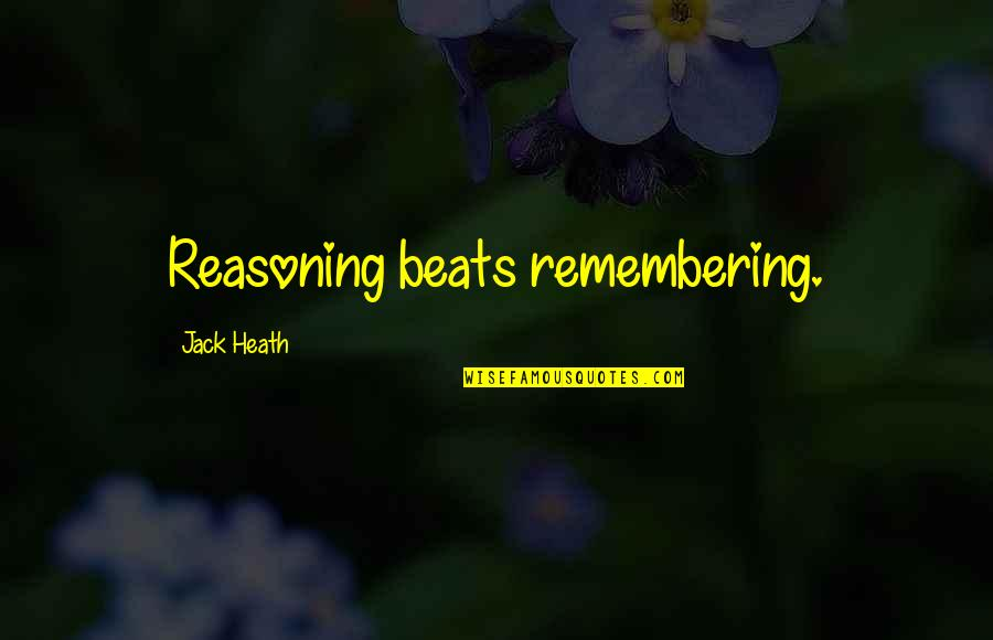 Smart'n'civ'lize Quotes By Jack Heath: Reasoning beats remembering.
