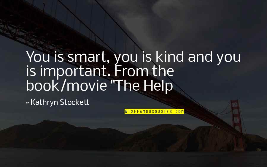 Smart'n'civ'lize Quotes By Kathryn Stockett: You is smart, you is kind and you
