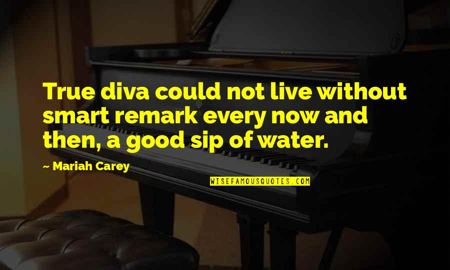 Smart'n'civ'lize Quotes By Mariah Carey: True diva could not live without smart remark