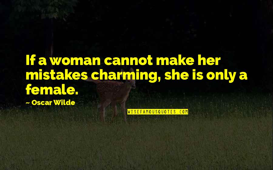 Smart'n'civ'lize Quotes By Oscar Wilde: If a woman cannot make her mistakes charming,