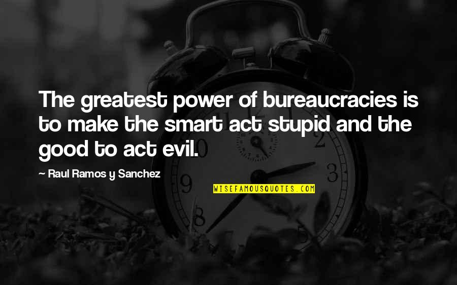 Smart'n'civ'lize Quotes By Raul Ramos Y Sanchez: The greatest power of bureaucracies is to make