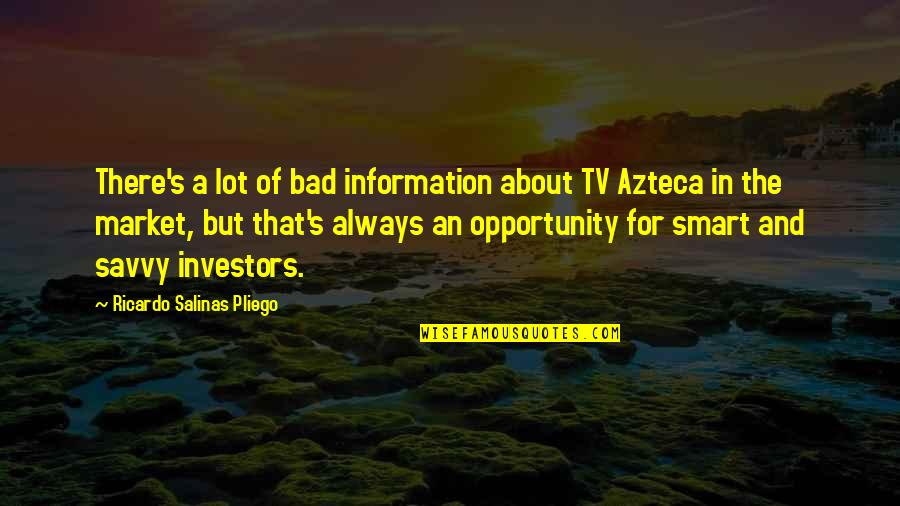 Smart'n'civ'lize Quotes By Ricardo Salinas Pliego: There's a lot of bad information about TV