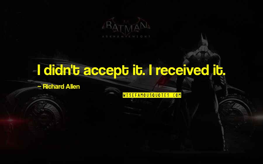 Smart'n'civ'lize Quotes By Richard Allen: I didn't accept it. I received it.
